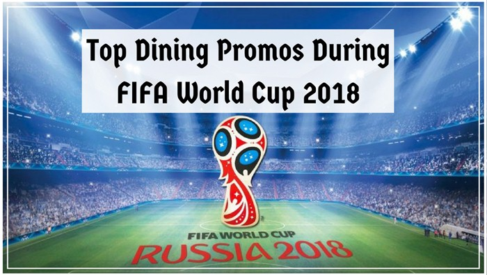 Top Dining Promotions During FIFA World Cup 2018