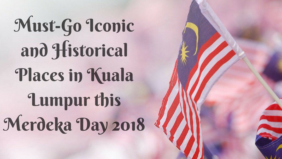 #MerdekaDay: A (Makan) Journey To Iconic and Historical Places This Merdeka Day 2018