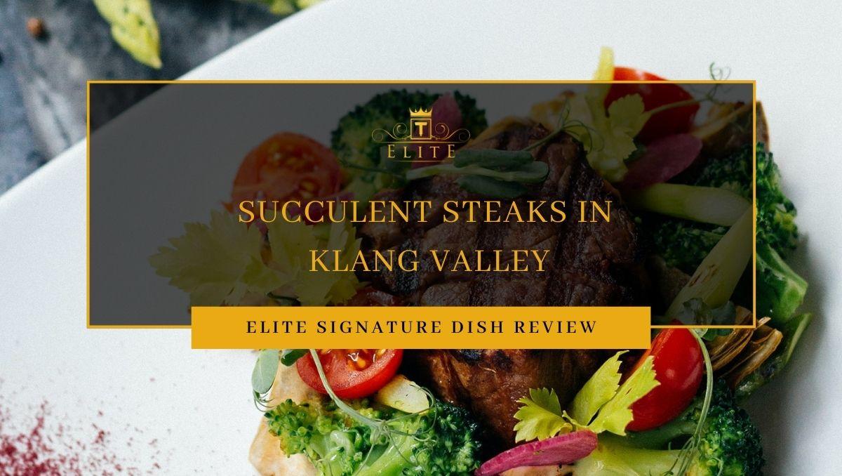 View Top Succulent Steaks in Klang Valley