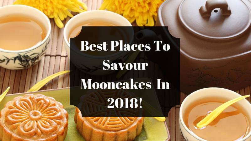 Mid-Autumn Festival 2018: Best Places To Savour Mooncakes And Sumptuous Delights