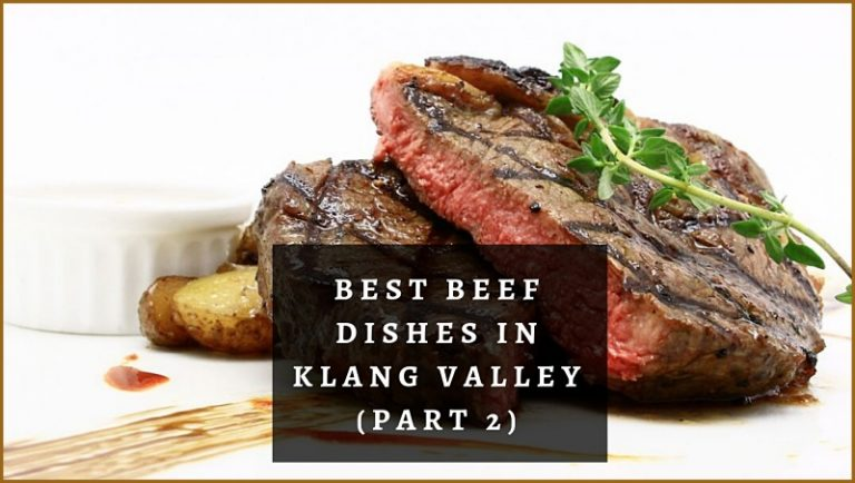 Click here to view best beef dishes in Klang Valley