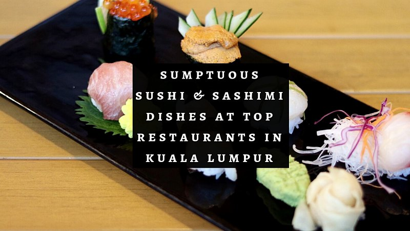 [ELITE Review] Top Restaurants with Sumptuous Sushi & Sashimi in Kuala Lumpur, Malaysia