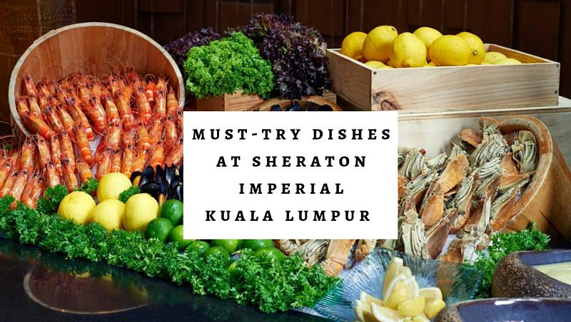 [ELITE Review] 10 Must-Try Dishes at Sheraton Imperial Kuala Lumpur (Part 1)