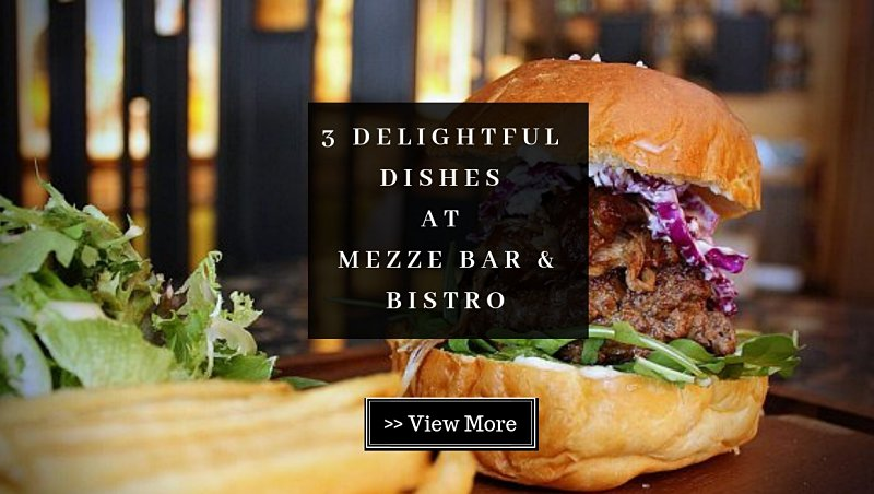 3 Delightful Dishes at Mezze Bar & Bistro @ Medan Damansara