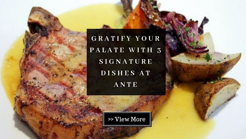 Gratify Your Palate with 3 Delectable Dishes at ANTE