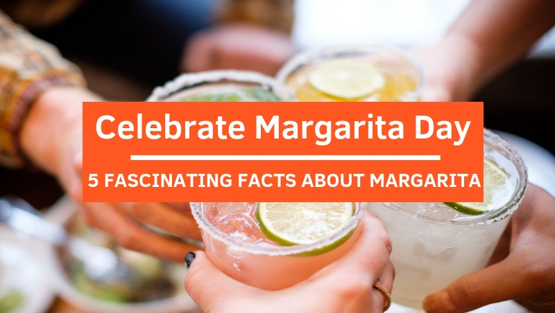 Celebrate Margarita Day with 5 Fascinating Facts About Margarita!