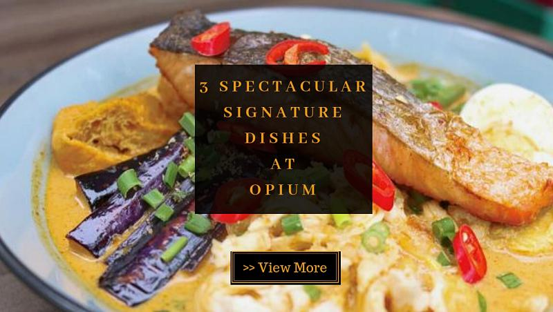 3 Spectacular Dishes at Opium @ Bukit Bintang!