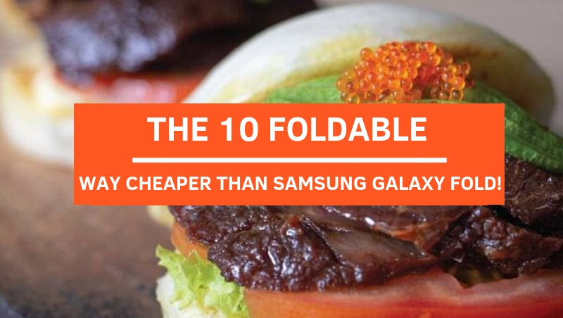 The 10 Foldable That Are Way Cheaper Than Samsung Galaxy Fold!