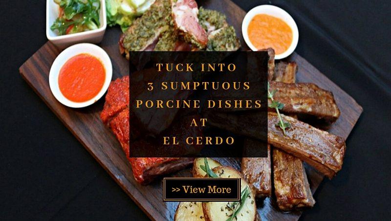 Tuck Into 3 Sumptuous Porcine Dishes at El Cerdo @ Bukit Bintang