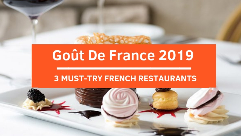 Celebrate Goût de France 2019: Don't Miss Out These 3 Restaurants!