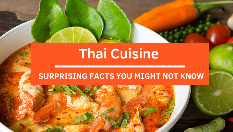 Thai Cuisine: Surprising Facts You Might Not Know!