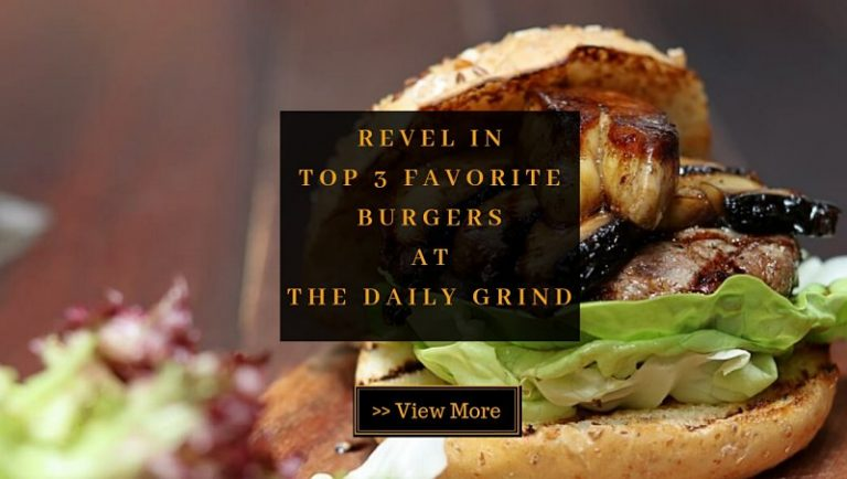 Click Here To View 3 Favorite Burgers at The Daily Grind