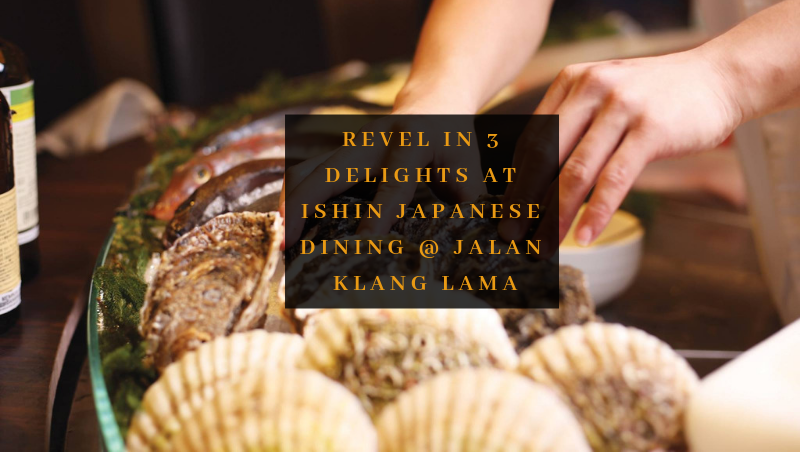 Revel In 3 Brand New Signature Dishes at Ishin Japanese Dining @ Jalan Klang Lama