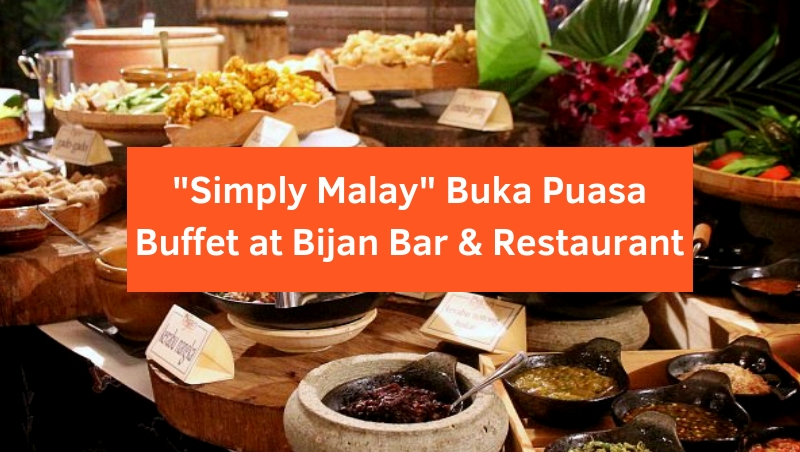 Tuck Into 'Simply Malay' Buka Puasa Buffet Dinner @ Bijan Bar & Restaurant!