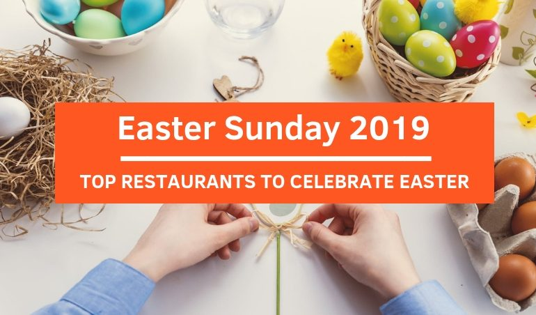 Click here to view Top restaurants to celebrate Easter Sunday 2019