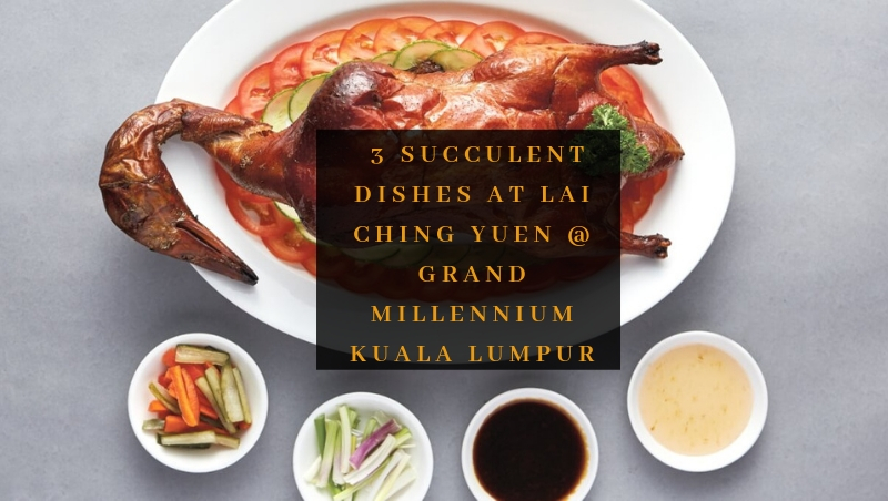 3 Delectable Dishes at Lai Ching Yuen @ Grand Millennium Kuala Lumpur