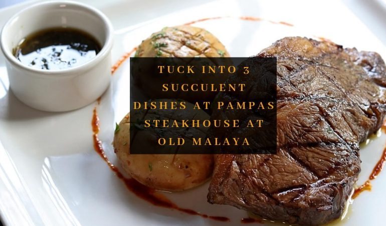 Click here to view Free Signature Dishes at Pampas Steakhouse at Old Malaya
