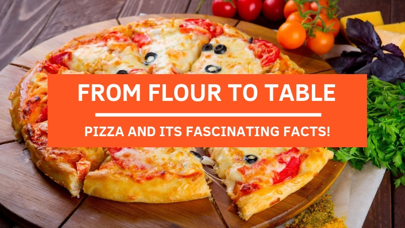 From Flour To Table: Pizza and Fascinating Facts You Might Not Know!
