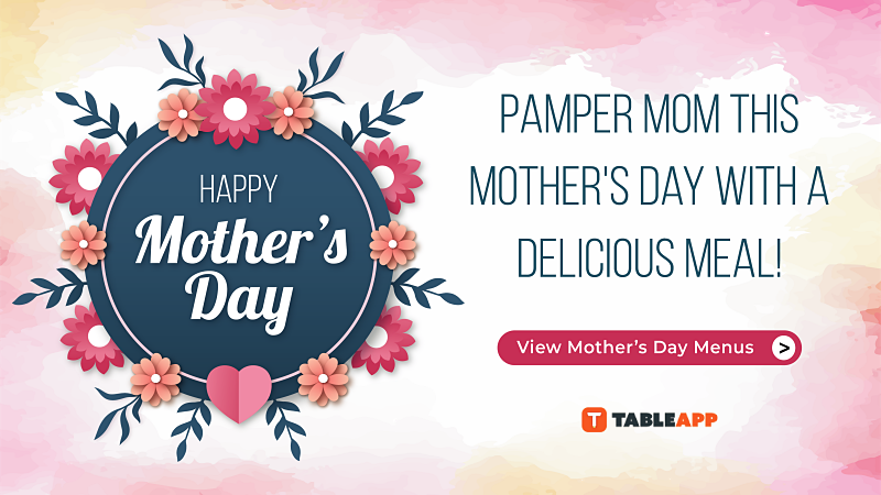 Click here to view Mother's Day Menus and Promotions 2019