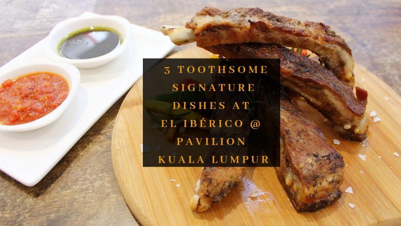 3 Toothsome Signature Dishes at El Ibérico @ Pavilion Kuala Lumpur