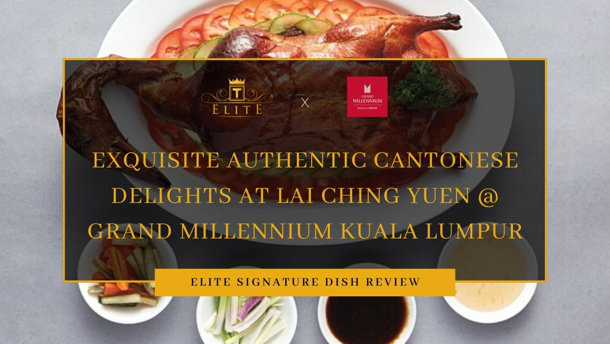 Food Review: Exquisite Cantonese Dishes at Lai Ching Yuen @ Grand Millennium Kuala Lumpur