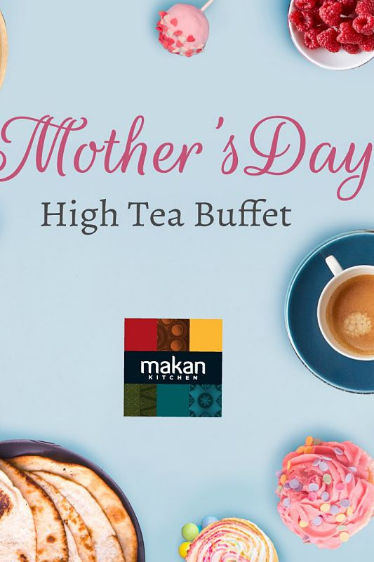 View Mother's Day High Tea Buffet at Makan Kitchen Kuala Lumpur