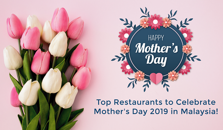 Click here to view Top Restaurants to Celebrate Mother's Day 2019 in Malaysia!
