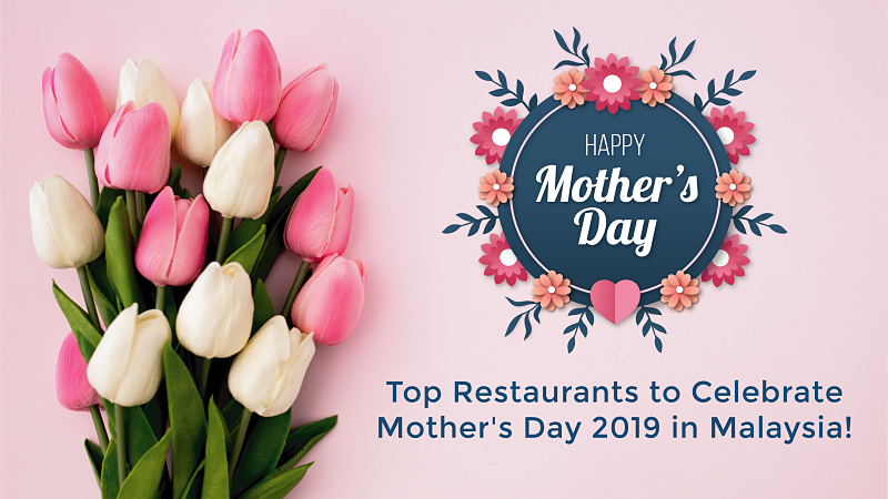 Top Restaurants to Celebrate Mother's Day 2019 in Malaysia!