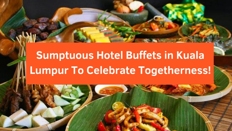 Sumptuous Hotel Buffets in Kuala Lumpur To Celebrate The Holy Month 2019!