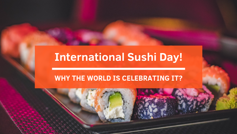 The World Is Celebrating International Sushi Day and You Need To Know Why!