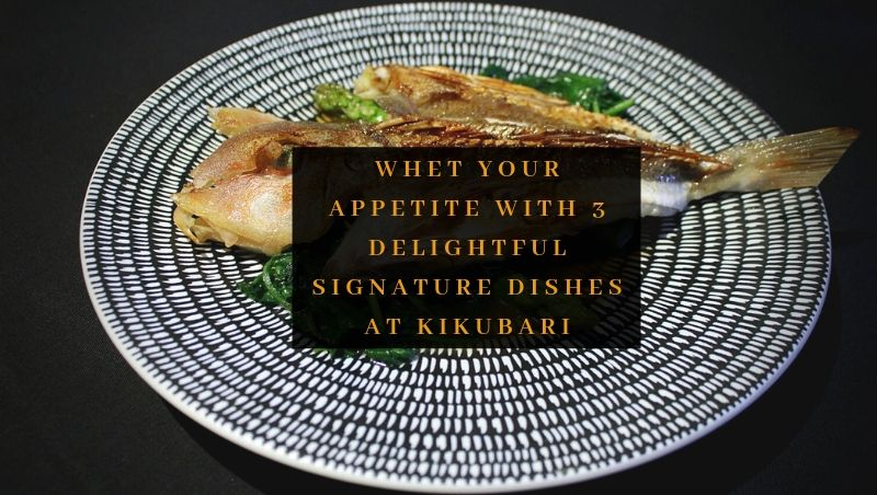 3 Delightful Signature Dishes at Kikubari to Whet Your Appetite!