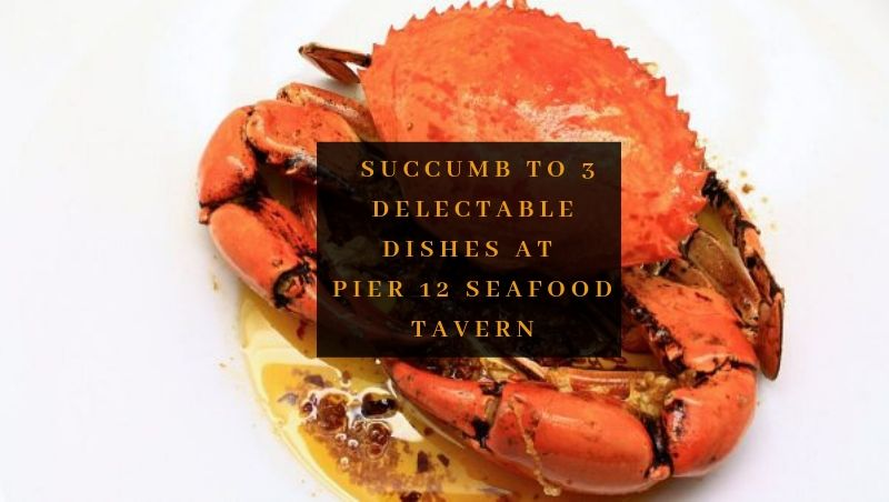 Succumb To 3 Delectable Dishes at Pier 12 Seafood Tavern, Old Malaya