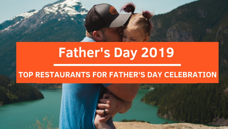 Top Restaurants in Klang Valley with Special Treats For Father's Day 2019!