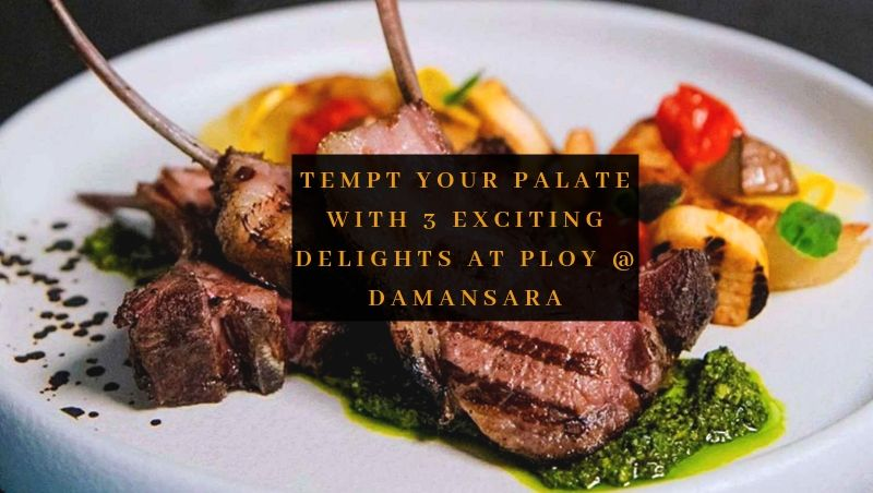 Tempt Your Palate with 3 Exciting Delights at PLOY @ Damansara Heights