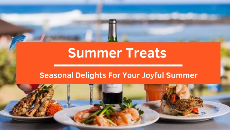 Summer Treats: Top Seasonal Delights For Your Exciting Summer!
