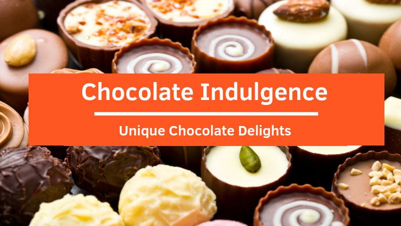 Unique Chocolate Delights For Your Exquisite Indulgence