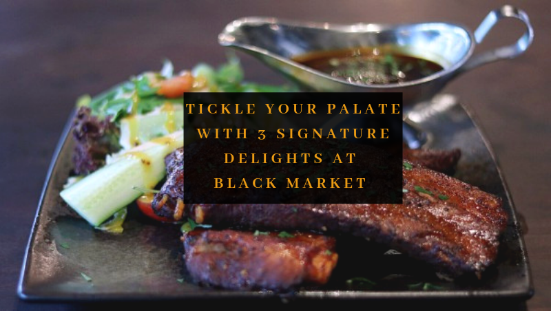 Tickle Your Palate With 3 Signature Delights at BLACK Market