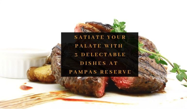 View Free Signature Dishes at Pampas Reserve
