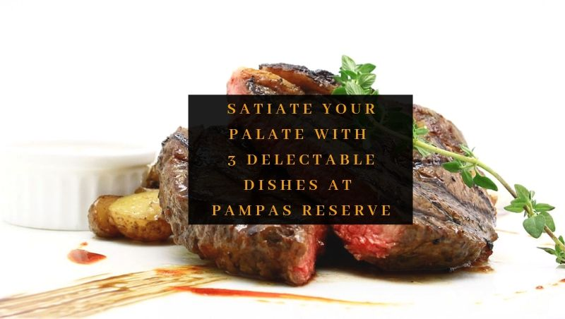 Satiate Your Palate With 3 Delectable Dishes at Pampas Reserve