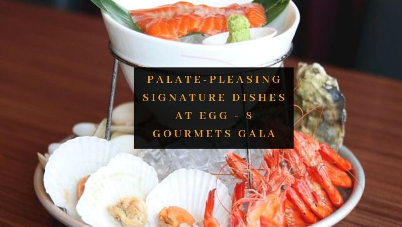 View Free Signature Dishes at EGG - 8 Gourmets Gala