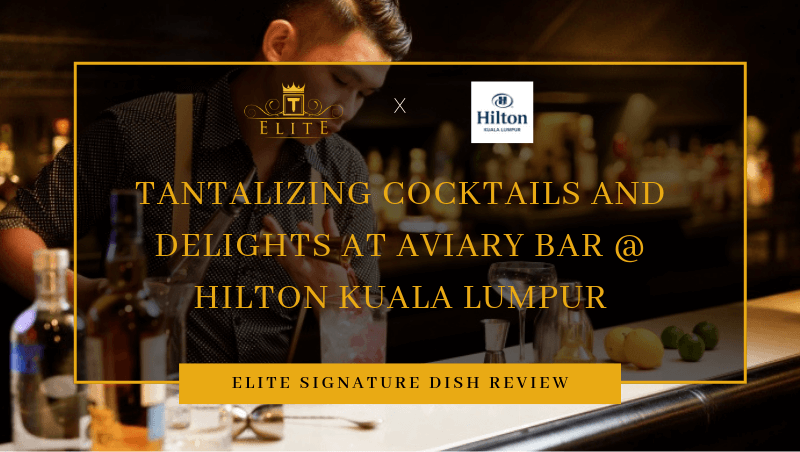 Tantalizing Cocktails and Delights at Aviary Bar @ Hilton Kuala Lumpur