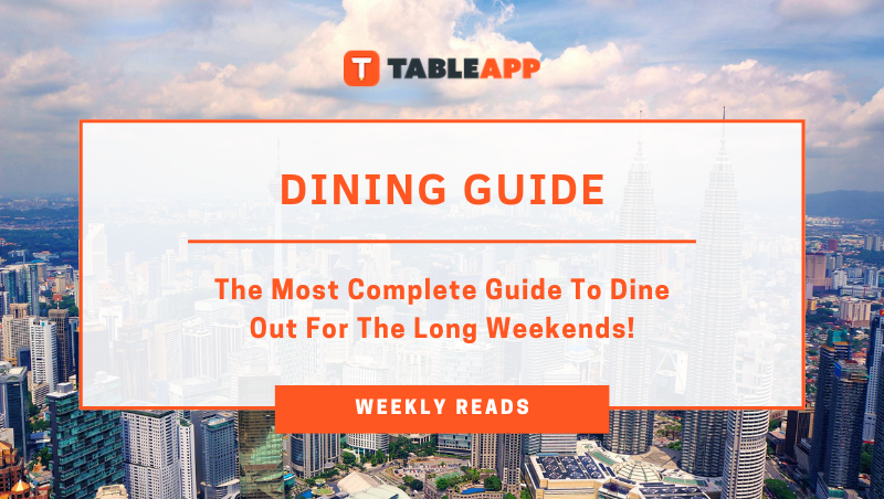 The Most Complete Guide To Dine Out For The Long Weekends!