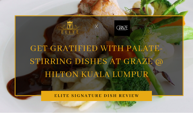 View Free Signature Dishes at Graze @ Hilton Kuala Lumpur