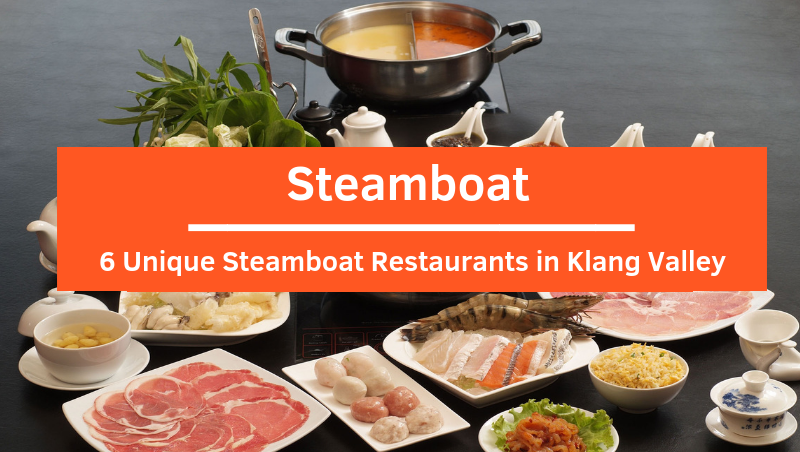 "6 Unique and ""Hot"" Steamboat Restaurants in Klang Valley!"