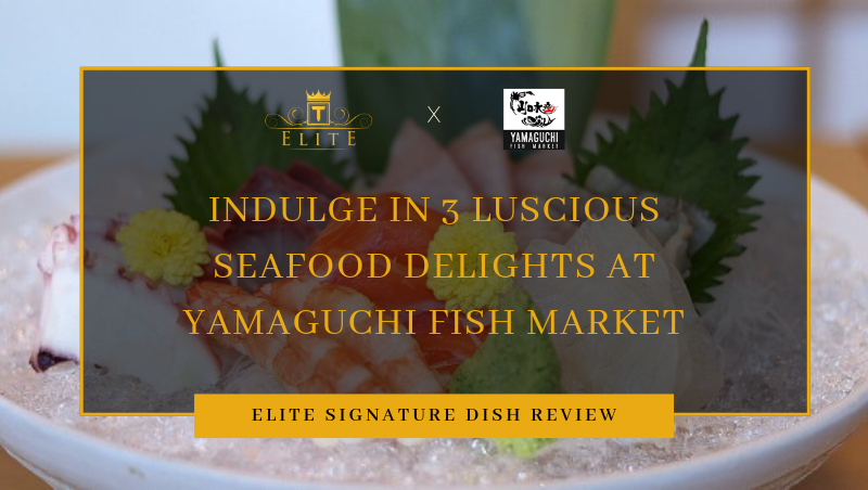 Indulge In 3 Luscious Seafood Delights At Yamaguchi Fish Market