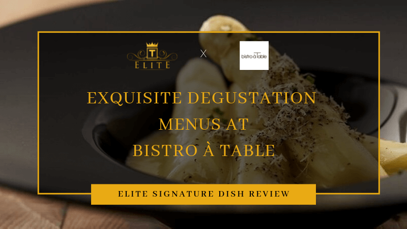 Food Review: Exquisite Degustation Menus at Bistro à Table