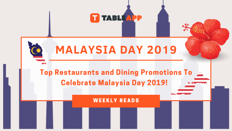 Top Restaurants and Dining Promotions To Celebrate Malaysia Day 2019!