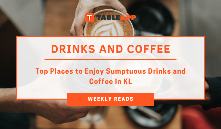 View Top Places for Drinks and Coffee in Kuala Lumpur