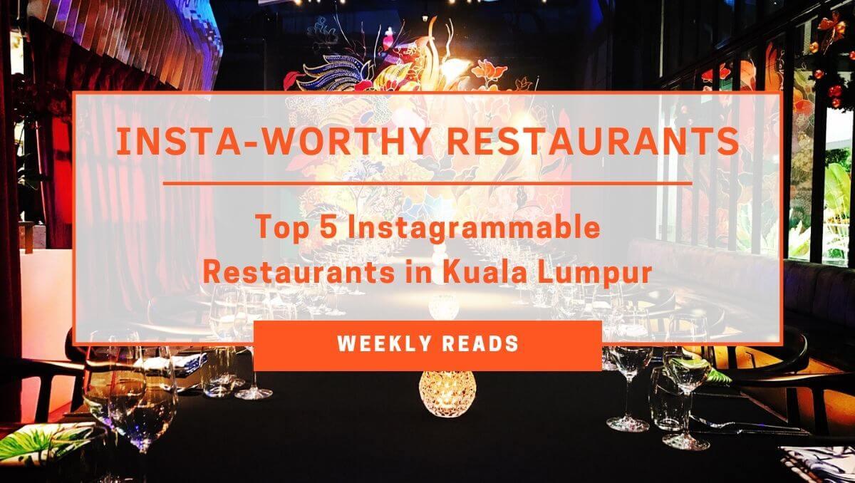 Top 5 Instagrammable Restaurants In Kuala Lumpur