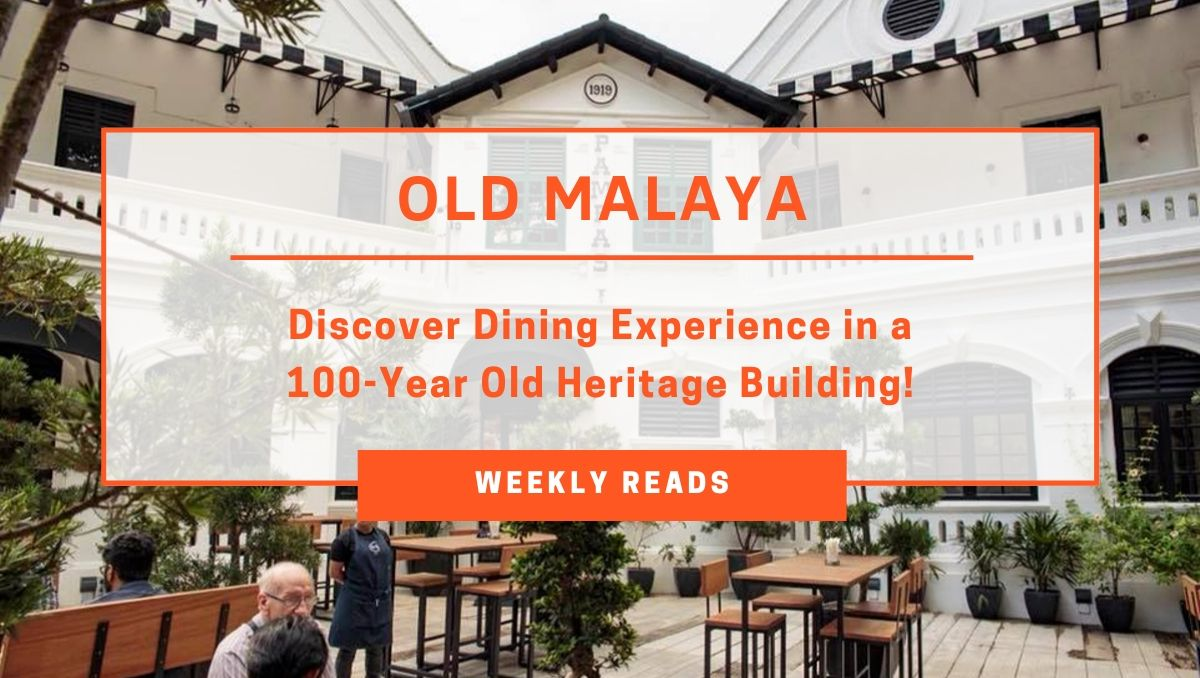 Old Malaya: Discover Dining Experience in a 100-Year Old Heritage Building